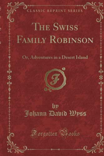 9781332202614: The Swiss Family Robinson: Or, Adventures in a Desert Island (Classic Reprint)