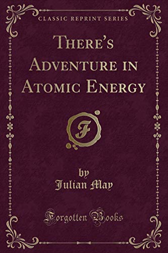 9781332204229: There's Adventure in Atomic Energy (Classic Reprint)