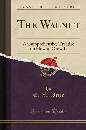 9781332210350: The Walnut: A Comprehensive Treatise on How to Grow It (Classic Reprint)
