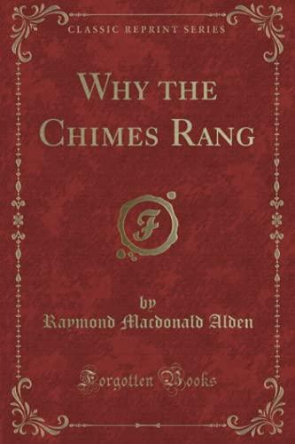 Why the Chimes Rang (Classic Reprint): Raymond MacDonald Alden