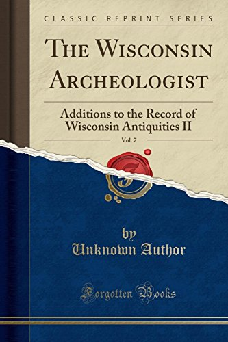9781332212811: The Wisconsin Archeologist, Vol. 7: Additions to the Record of Wisconsin Antiquities II (Classic Reprint)