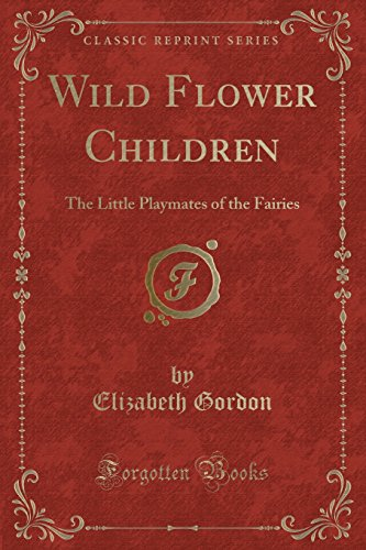 9781332216901: Wild Flower Children: The Little Playmates of the Fairies (Classic Reprint)