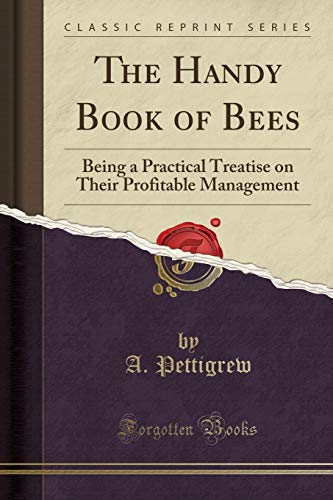 The Handy Book of Bees: Being a: A Pettigrew
