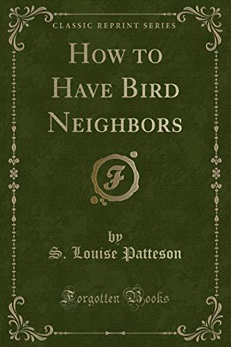 9781332219131: How to Have Bird Neighbors (Classic Reprint)