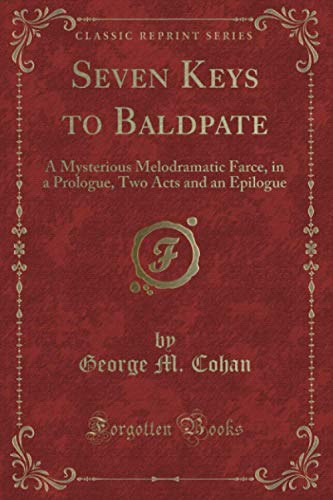 9781332226115: Seven Keys to Baldpate: A Mysterious Melodramatic Farce, in a Prologue, Two Acts and an Epilogue (Classic Reprint)