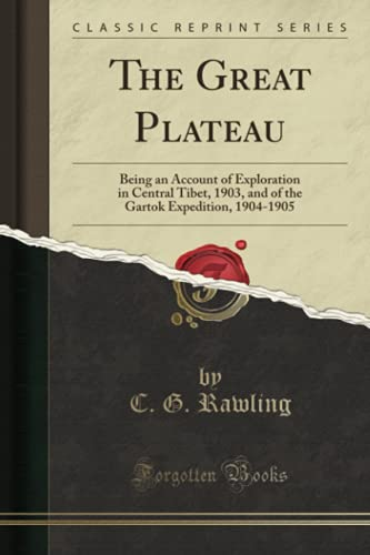 9781332226634: The Great Plateau: Being an Account of Exploration in Central Tibet, 1903, and of the Gartok Expedition, 1904-1905 (Classic Reprint)