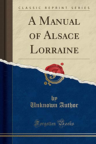 A Manual of Alsace Lorraine (Classic Reprint): Unknown Author