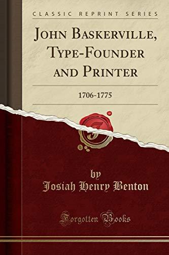 John Baskerville, Type-Founder and Printer: 1706-1775 (Classic: Josiah Henry Benton