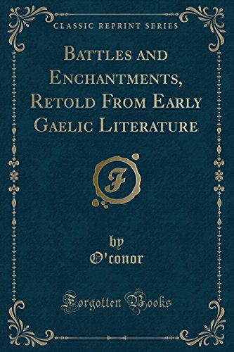 9781332228782: Battles and Enchantments, Retold From Early Gaelic Literature (Classic Reprint)