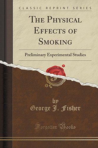 9781332230693: The Physical Effects of Smoking: Preliminary Experimental Studies (Classic Reprint)