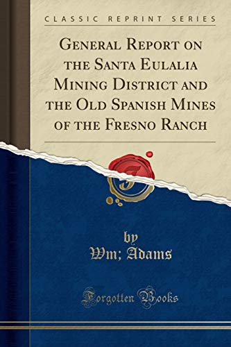 9781332237272: General Report on the Santa Eulalia Mining District and the Old Spanish Mines of the Fresno Ranch (Classic Reprint)