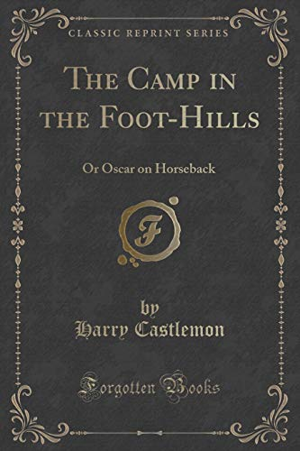9781332253968: The Camp in the Foot-Hills: Or Oscar on Horseback (Classic Reprint)