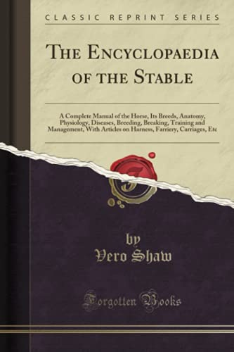 9781332259496: The Encyclopaedia of the Stable: A Complete Manual of the Horse, Its Breeds, Anatomy, Physiology, Diseases, Breeding, Breaking, Training and ... Farriery, Carriages, Etc (Classic Reprint)