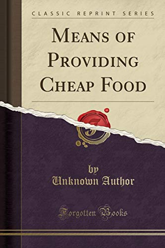 9781332269303: Means of Providing Cheap Food (Classic Reprint)