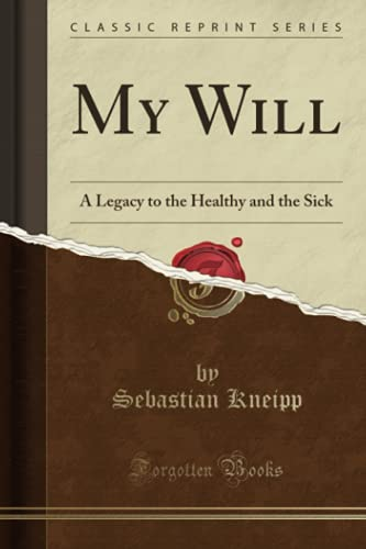 9781332271023: My Will: A Legacy to the Healthy and the Sick (Classic Reprint)