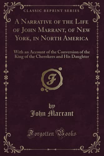 9781332271122: A Narrative of the Life of John Marrant, of New York, in North America: With an Account of the Conversion of the King of the Cherokees and His Daughter (Classic Reprint)