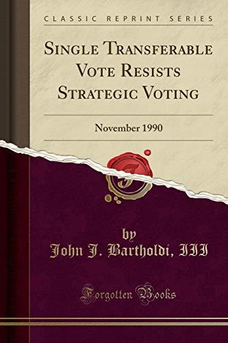 9781332281909: Single Transferable Vote Resists Strategic Voting: November 1990 (Classic Reprint)