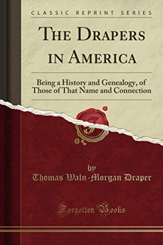 9781332293827: The Drapers in America: Being a History and Genealogy, of Those of That Name and Connection (Classic Reprint)