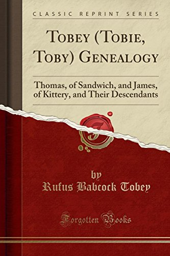 9781332293988: Tobey (Tobie, Toby) Genealogy: Thomas, of Sandwich, and James, of Kittery, and Their Descendants (Classic Reprint)