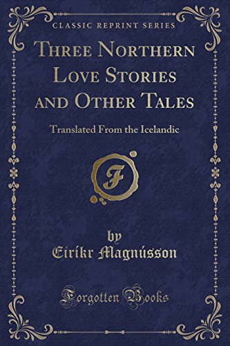 9781332294442: Three Northern Love Stories and Other Tales: Translated From the Icelandic (Classic Reprint)