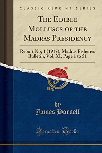 9781332303700: The Edible Molluscs of the Madras Presidency: Report No; 1 (1917), Madras Fisheries Bulletin, Vol; XI, Page 1 to 51 (Classic Reprint)