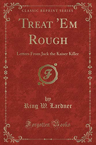 9781332313068: Treat 'Em Rough: Letters From Jack the Kaiser Killer (Classic Reprint)