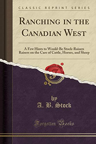 9781332315628: Ranching in the Canadian West: A Few Hints to Would-Be Stock-Raisers Raisers on the Care of Cattle, Horses, and Sheep (Classic Reprint)