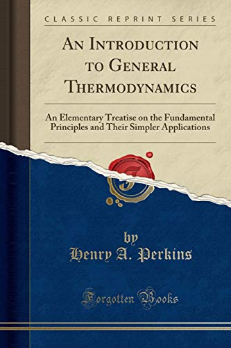 9781332319244: An Introduction to General Thermodynamics: An Elementary Treatise on the Fundamental Principles and Their Simpler Applications (Classic Reprint)