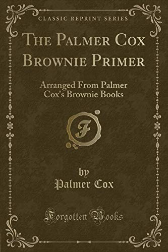 9781332329014: The Palmer Cox Brownie Primer: Arranged From Palmer Cox's Brownie Books (Classic Reprint)
