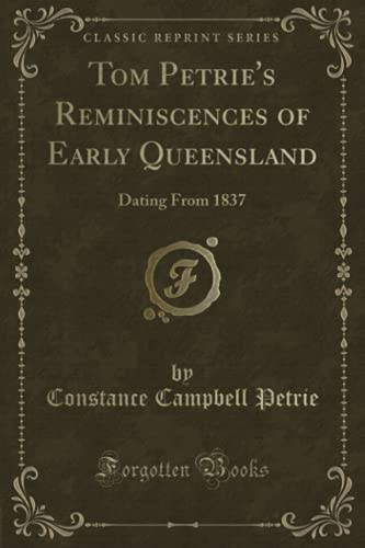 9781332330881: Tom Petrie's Reminiscences of Early Queensland: Dating From 1837 (Classic Reprint)