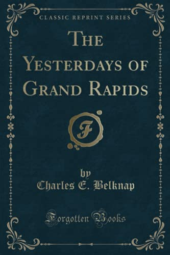 9781332332175: The Yesterdays of Grand Rapids (Classic Reprint)