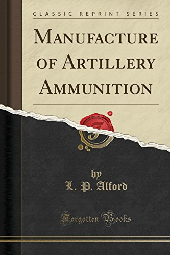 Manufacture of Artillery Ammunition (Classic Reprint) (Paperback): L P Alford