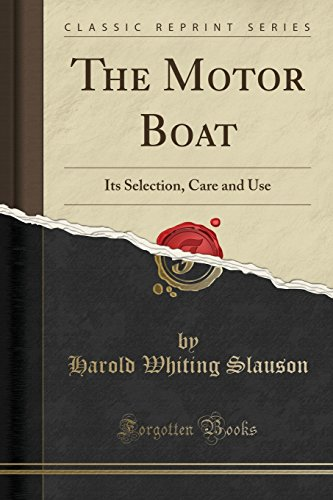 9781332336548: The Motor Boat: Its Selection, Care and Use (Classic Reprint)
