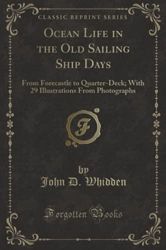 9781332337019: Ocean Life in the Old Sailing Ship Days: From Forecastle to Quarter-Deck; With 29 Illustrations From Photographs (Classic Reprint)