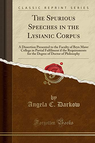 9781332338948: The Spurious Speeches in the Lysianic Corpus: A Dissertion Presented to the Faculty of Bryn Mawr College in Partial Fulfilment if the Requirements for ... of Doctor of Philosophy (Classic Reprint)