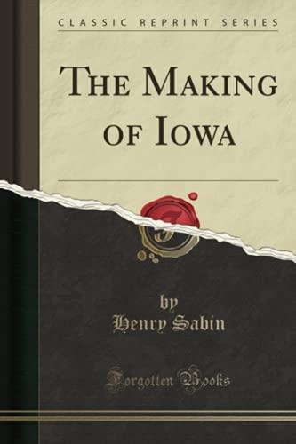9781332340125: The Making of Iowa (Classic Reprint)