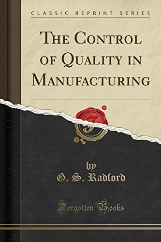 9781332340699: The Control of Quality in Manufacturing (Classic Reprint)