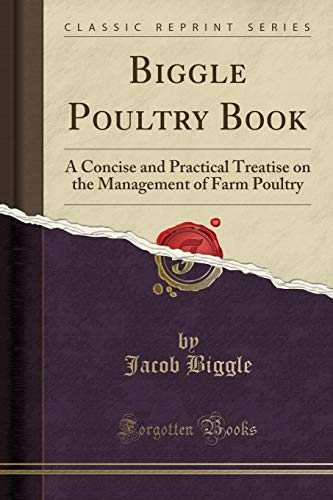 9781332341986: Biggle Poultry Book: A Concise and Practical Treatise on the Management of Farm Poultry (Classic Reprint)