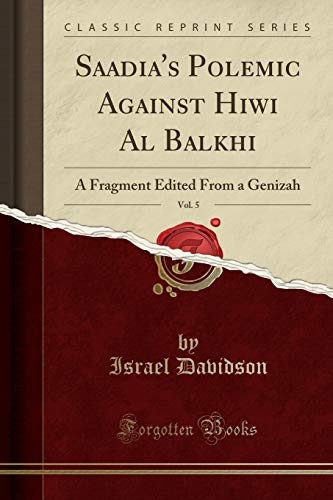 9781332348145: Saadia's Polemic Against Hiwi Al Balkhi, Vol. 5: A Fragment Edited From a Genizah (Classic Reprint)