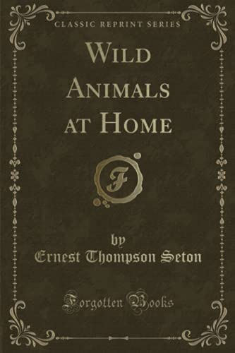 9781332349692: Wild Animals at Home (Classic Reprint)
