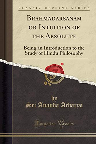 9781332352609: Brahmadarsanam or Intuition of the Absolute: Being an Introduction to the Study of Hindu Philosophy (Classic Reprint)