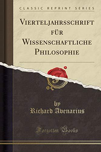 Vierteljahrsschrift für Wissenschaftliche Philosophie (Classic Reprint): Avenarius, Richard