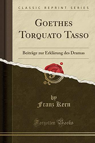 9781332365067: Goethes Torquato Tasso: Beiträge zur Erklärung des Dramas (Classic Reprint)