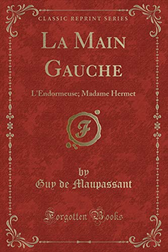 9781332372775: La Main Gauche: L'Endormeuse; Madame Hermet (Classic Reprint) (French Edition)