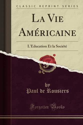 9781332375431: La Vie Américaine: L'Education Et la Société (Classic Reprint) (French Edition)