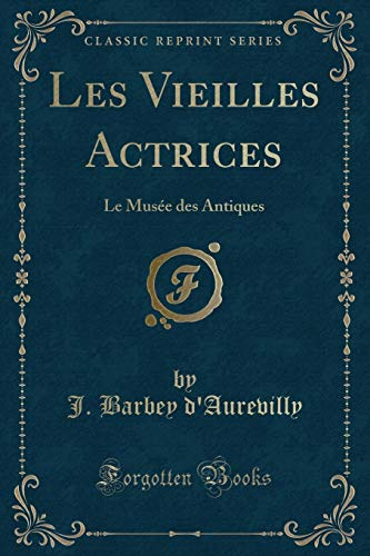 9781332376216: Les Vieilles Actrices: Le Musée des Antiques (Classic Reprint) (French Edition)