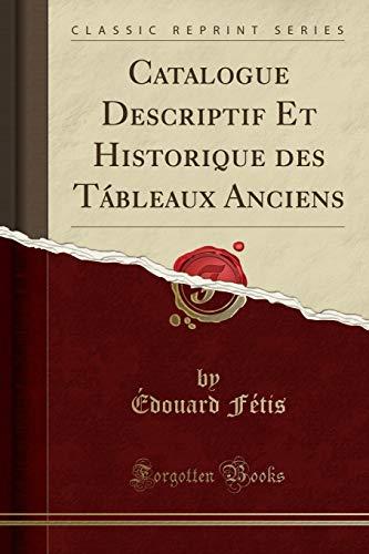 9781332380060: Catalogue Descriptif Et Historique Des Tableaux Anciens (Classic Reprint)
