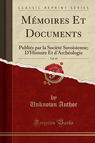 9781332381838: Mémoires Et Documents, Vol. 45: Publiés par la Société Savoisienne; D'Histoire Et d'Archéologie (Classic Reprint) (French Edition)