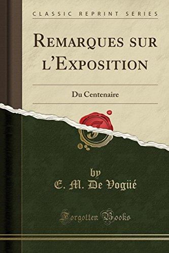 9781332381920: Remarques sur l'Exposition: Du Centenaire (Classic Reprint) (French Edition)