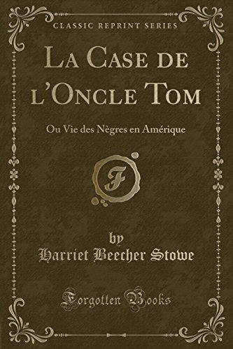9781332382354: La Case de l'Oncle Tom: Ou Vie des Nègres en Amérique (Classic Reprint) (French Edition)